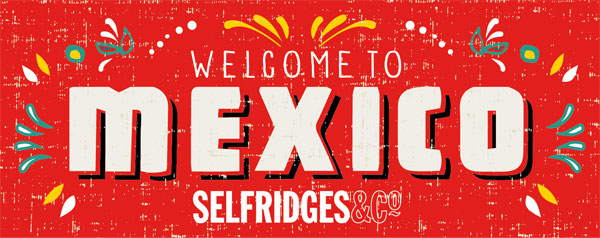 Selfridges kicks off 10 week celebration of Mexico